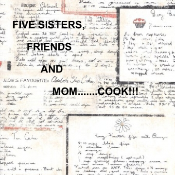Five sisters, friends and Mom......Cook