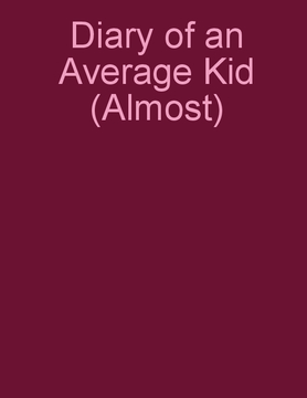 Diary Of An Average Kid (Almost)