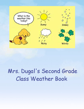 Mrs. Dugal's 2nd Grade Class Weather Book