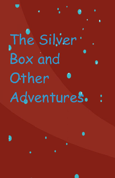The Silver Box and other adventures