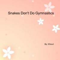 Snakes Don't Do Gymnastics