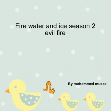 fire water ice seoson 1 chapter 1 evil fire