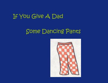 If You Give A Dad Some Dancing Pants