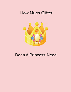 How Much Glitter Does A Princess Need?