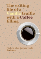 The exiting life of a vanilla truffle with a coffee filling