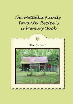 Mettelka Family Favorite Recipes & Memory Book