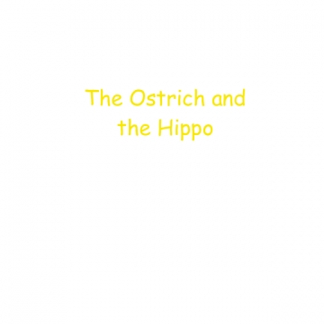 The Ostrich and the Hippo