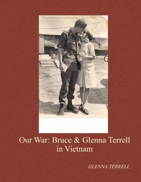 Our War: Bruce & Glenna Terrell in Vietnam