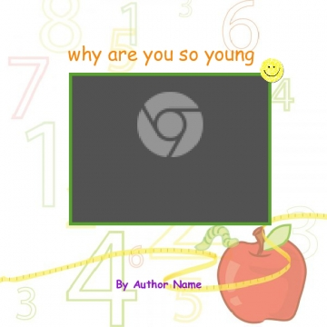 why you are so young