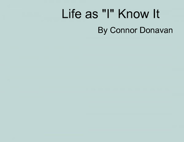 "Life as ""I"" Know It"