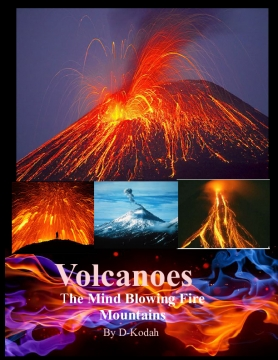 Volcanoes: The Mind Blowing Fire Mountains