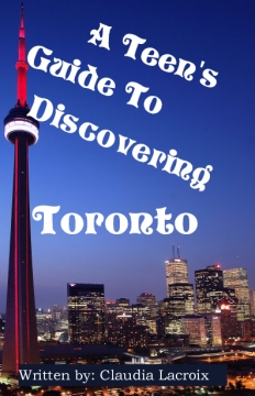 A Teen's Guide to Discovering Toronto