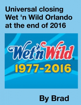 Universal closing Wet 'n Wild Orlando at the end of 2016