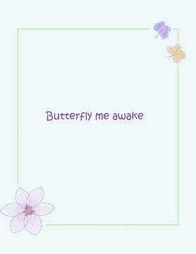 Butterfly me awake