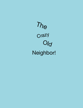 The Crazy Old Neighbor