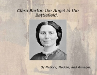 Clara Barton the Angel in the Battlefield