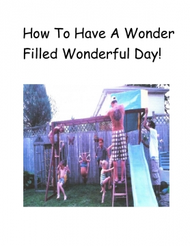 How to Have A Wonder Filled Wonderful Day!