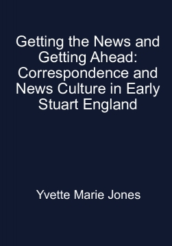 Getting the News and Getting Ahead: Correspondence and News Culture in Early Stuart England