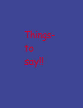 Things to say!!!