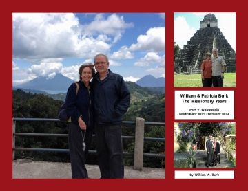 William & Patricia Burk; The Missionary Years; Part 7 - Guatemala; September 2013 - October 2014