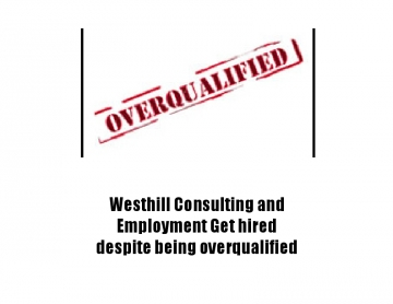 Westhill Consulting and Employment Get hired despite being overqualified