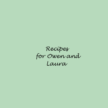 Recipes for  Owen and Laura