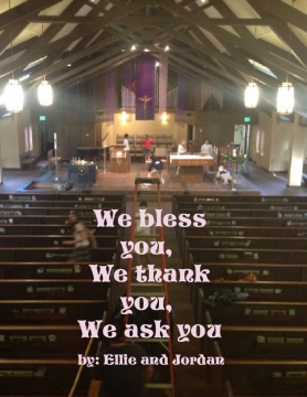 We thank you, we bless you, we ask you