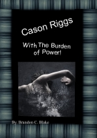 Cason Riggs With The Burden of Power