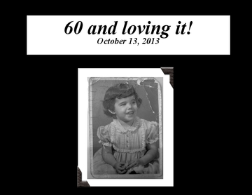 """60 and loving it!"" , October 13, 2013"