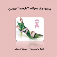 Cancer Through The Eyes Of A Friend... And Then There's Me