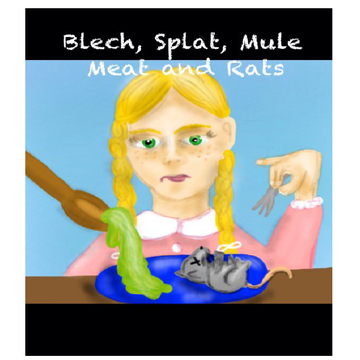 Blech, Splat, Mule Meat and Rats