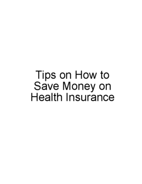 Tips on How to Save Money on Health Insurance