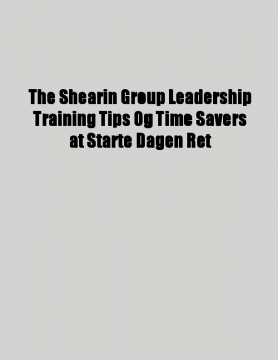 The Shearin Group Leadership Training Tips Og Time Savers at Starte Dagen Ret