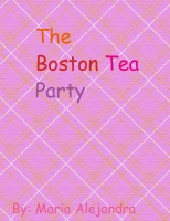 Boston Tea Party- Maria Alejandra