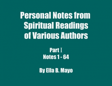 Personal Notes from Spiritual Readings of Various Authors: Part I (Notes 1 - 64)