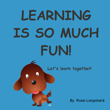 LEARNING IS SO MUCH FUN! Let's learn together!