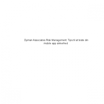 Dyman Associates Risk Management: Tips til at teste din mobile app sikkerhed