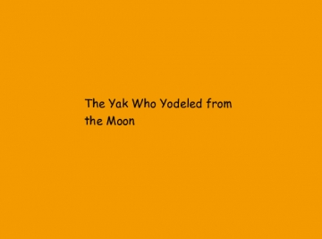 The Yak Who Yodeled from the Moon