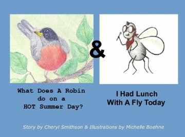 What Does A Robin Do On A Hot Summer Day? & I Had Lunch With A Fly Today.