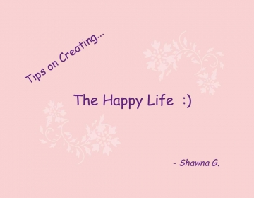 Tips on Creating... The Happy Life  :)