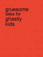 grusome tales for ghastly kids