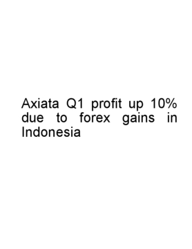 Axiata Q1 profit up 10% due to forex gains in Indonesia