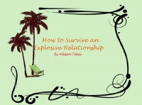How to Survive an Explosive Relationship