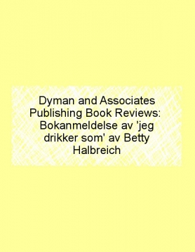Dyman and Associates Publishing Book Reviews: Bokanmeldelse av 'jeg drikker som' av Betty Halbreich