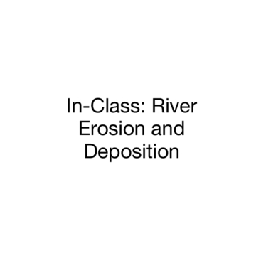 In-Class: River Erosion and Deposition