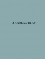A GOOD DAY TO DIE.