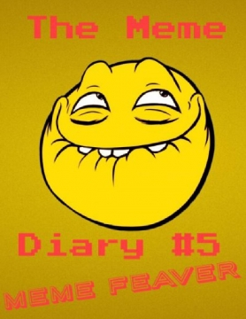 The Meme Diary #5 Meme Feaver
