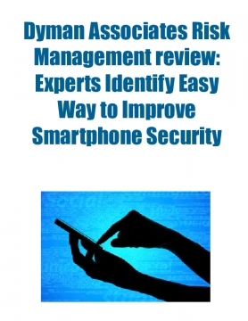 Dyman Associates Risk Management review: Experts Identify Easy Way to Improve Smartphone Security