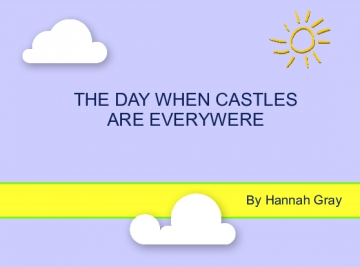 The Day When Castles Are Everywhere