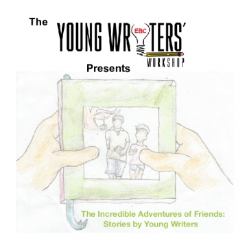 The EBC Young Writer's Workshop Presents The Incredible Adventures of Friends